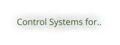 Control Systems for..